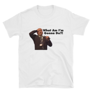 "mockup 5e0efe76 300x300 - ""What Am I'm Gonna Do?!"" T Shirt (Black Text)"