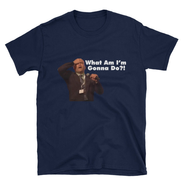 "mockup c739bc7c 600x600 - ""What Am I'm Gonna Do?!"" T Shirt (White Text)"