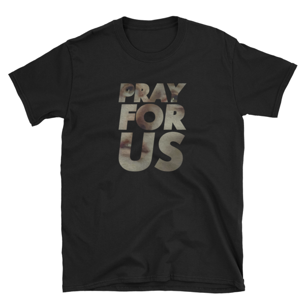 "mockup e59febc5 600x600 - ""Pray For Us"" T Shirt"
