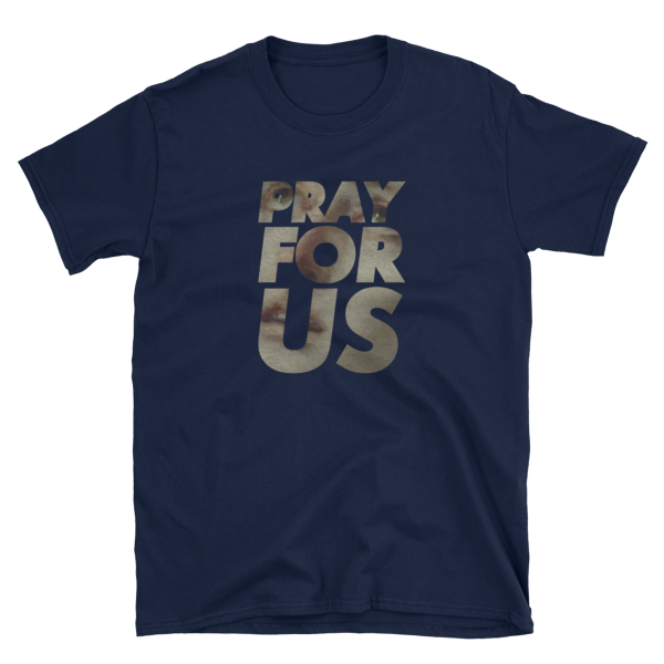 "mockup e9dc7982 600x600 - ""Pray For Us"" T Shirt"